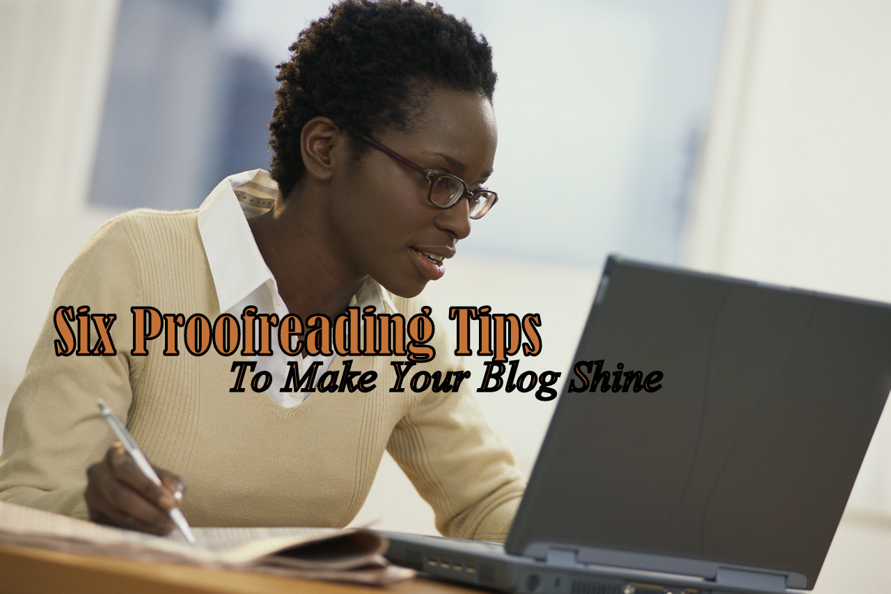 Six Proofreading Tips To Make Your Blog Shine