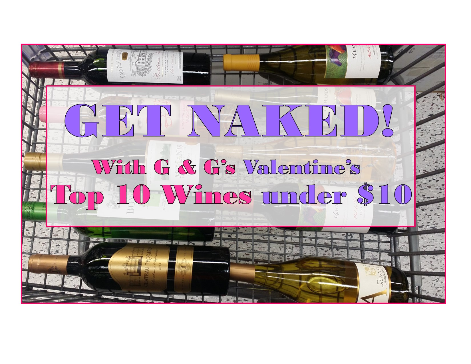 "Get Naked! ""Top 10"" Wines Under $10 – Valentine's Day"