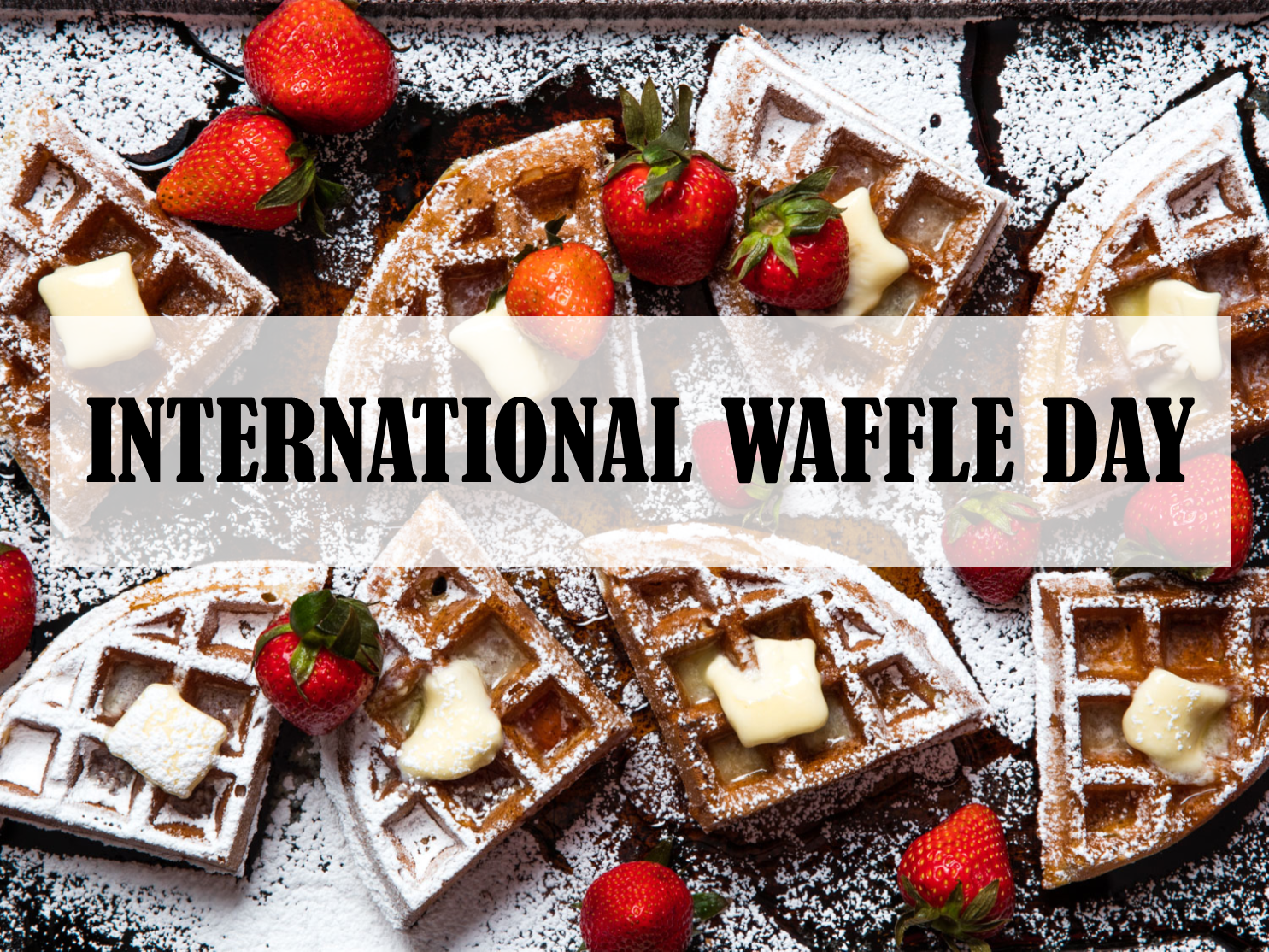 International Waffle Day – March 25